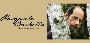 Gorgelous Interview. Pasquale Barbella.