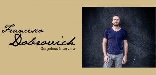Gorgelous Interview. Francesco Dobrovich.