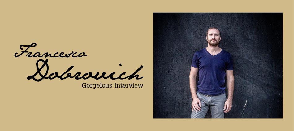 Gorgelous Interview. Francesco Dobrovich.